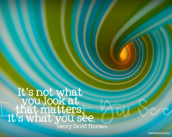 It's not what you look at, it's what you see.